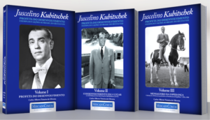 JUSCELINO KUBITSCHEK – PROFETA DO DESENVOLVIMENTO- Exemplos e Lições ao Brasil do Século XXI